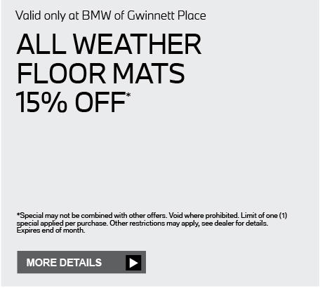 Valid only at BMW of Gwinnett Place. All weather floor mats 15% off. Click for details.