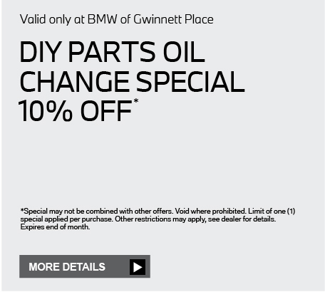Valid only at BMW of Gwinnett Place. DIY parts oil change special 10% off. Click here for details.