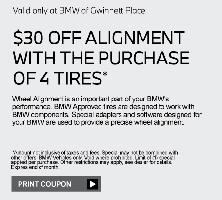 Valid only at BMW of Gwinnett Place. SAME DAYMAINTENANCEAPPOINTMENTSAVAILABLE Click for details. *Not always available with loaner vehicles or for major repairs. Expires end of month.