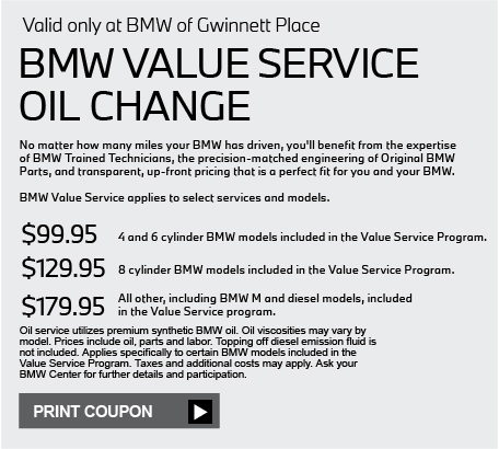 BMW Value Service Oil Change. No matter how many miles your BMW has driven, you'll benefit from the expertise of BMW Trained Technicians, the precision-matched engineering of Original BMW Parts, and transparent, up-front pricing that is a perfect fit for you and your BMW. BMW Value Service applies to select services and models. $99.95 4 and 6 cylinder BMW models included in the Value Service Program. $129.95 8 cylinder BMW models included in the Value Service Program. $179.95 All other, including BMW M and diesel models, included in the Value Service program. Oil service utilizes premium synthetic BMW oil. Oil viscosities may vary by model. Prices include oil, parts and labor. Topping off diesel emission fluid is not included. Applies specifically to certain BMW models included in the Value Service Program. Taxes and additional costs may apply. Ask your BMW Center for further details and participation.