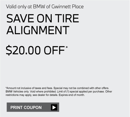 Valid only at BMW of Gwinnett Place. BUILD YOUR OWN DISCOUNTSPEND $400-$800 RECEIVE 5% OFFSPEND $801-$1200 RECEIVE 7% OFFSPEND $1201-$1600 RECEIVE 9% OFFSPEND $1601-$2000 RECEIVE 11% OFFSPEND OVER $2000 RECEIVE 13% OFFClick to learn more. *Amount not inclusive of taxes and fees. Special may not be combined with other offers. Excludes tires, alignments and oil services. BMW Vehicles only. Max value of $300. Void where prohibited. Limit of one (1) special applied per purchase. Other restrictions may apply, see dealer for details. Expires end of month.