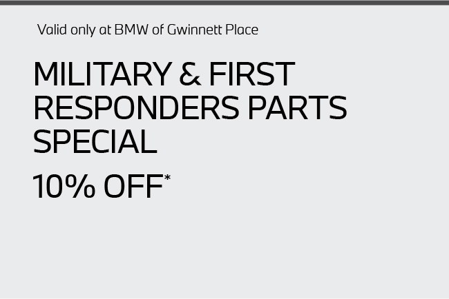 Valid only at BMW of Gwinnett Place. Military and First Responders Special 10% off.