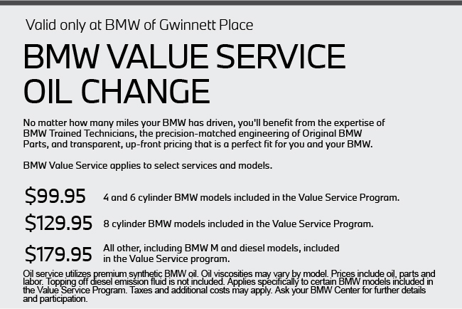 Valid only at BMW of Gwinnett Place. BMW Value Service Oil Change $99.95, $129.95 and $179.95.