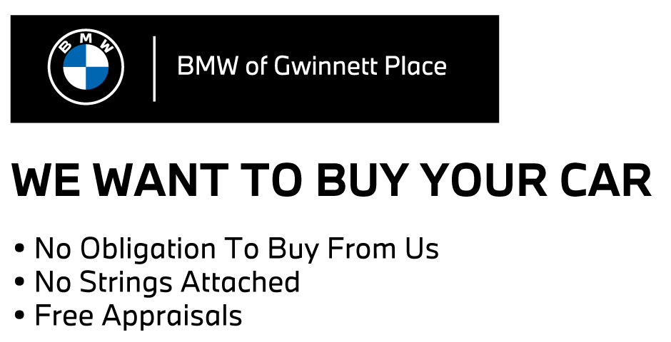 We want to Buy Your Car at BMW of Gwinnett Place. No Obligation To Buy From Us. No Strings Attached. Free Appraisals.