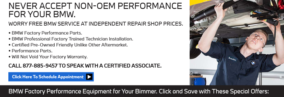 Never Accept Non-OEM Performance For your BMW. Worry Free BMW Service at Independent Repair Shop Prices. Call 877-8859457 to speak with a certified associate or Click Here to schedule your appointment online. More Special offers below.