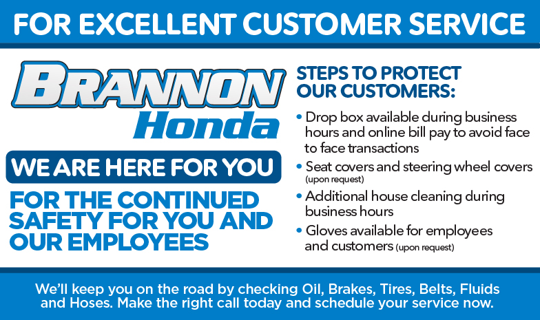 Brannon Honda Service Specials. STEPS TO PROTECT OUR CUSTOMERS and EMPLOYEES: • Drop box available during business hours and online bill pay to avoid face to face transactions • Seat covers and steering wheel covers • Additional house cleaning during business hours • Gloves available for employees and customers (upon request) We'll keep you on the road by checking Oil, Brakes, Tires, Belts, Fluids and Hoses. Make the right call today and schedule your service now.