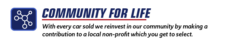 With every car sold we reinvest in our community by making a contribution to a local non-profit which you get to select.