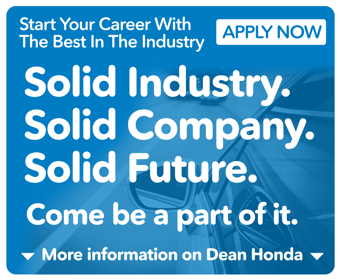 Start your Career with the best in the industry at Dean Honda.