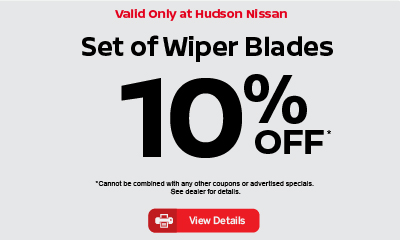 Valid only at Hudson Nissan Set of Wiper Blades 10% Off. Click for details.
