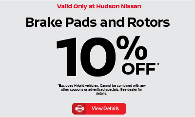 Valid only at Hudson Nissan Brake Pads and Rotors 10% off. Click for details.