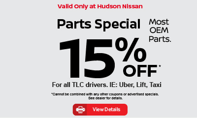 Valid only at Hudson Nissan Parts Special Most OEM Parts 15% off for all TLC drivers, IE: Uber, Lyft, Tax. Click for details.