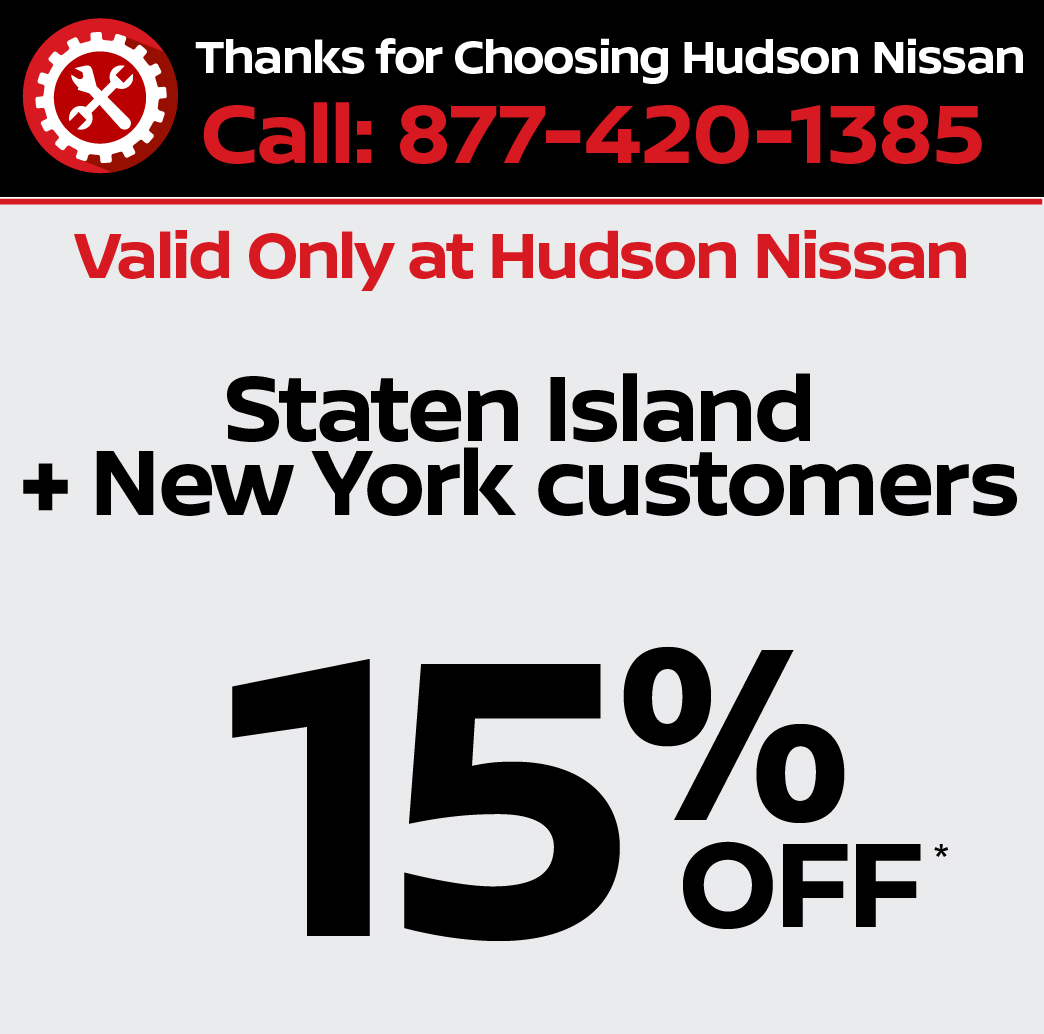 Valid only at Hudson Nissan Staten Island + New York customers 15% off.