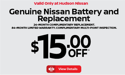 Valid only at Hudson Nissan Genuine Nissan Battery and Replacement $15 off.  Click for details.