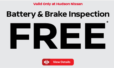 Valid only at Hudson Nissan Battery and Brake Inspection FREE.  Click for details.