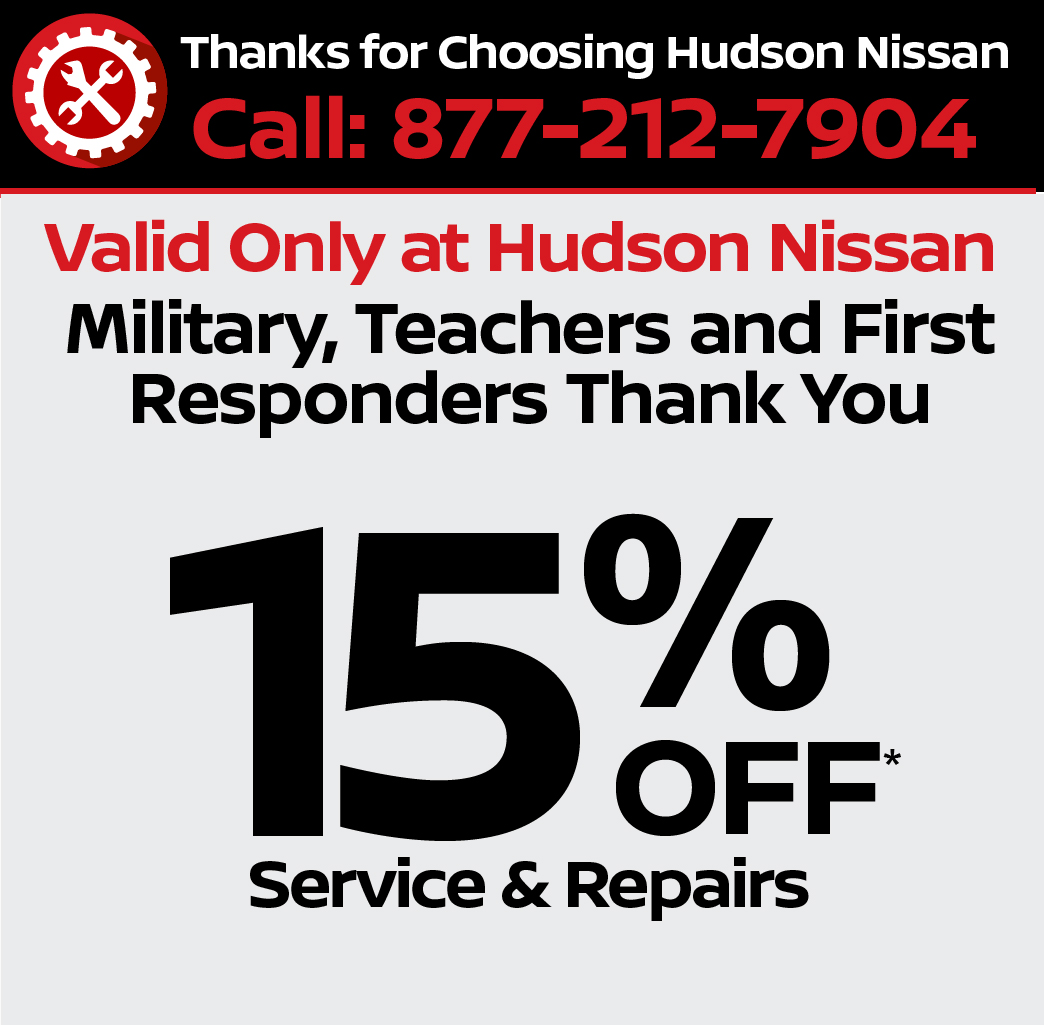 Valid only at Hudson Nissan Military, Teachers, First Responders 15% Off Service and Repairs.