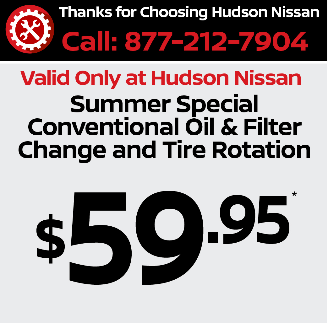 Valid only at Hudson Nissan Fall Special - Conventional Oil & Filter Change and Tire Rotation $49.95.