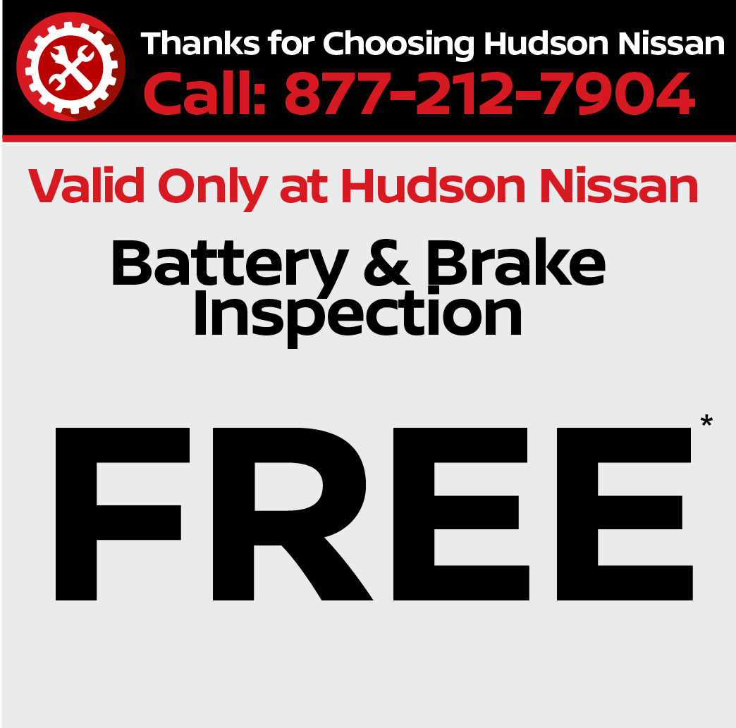 Valid only at Hudson Nissan Battery and Brake Inspection FREE.