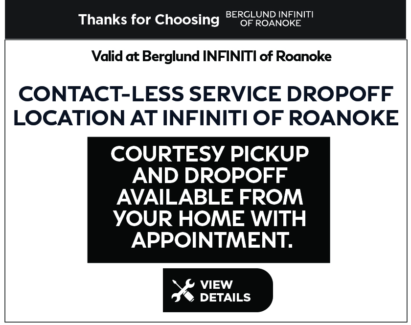 Valid at Berglund INFINITI Roanoke. Contact-less service drop off location. Courtesy pick up and drop off available from your home with an appointment. Click for details.