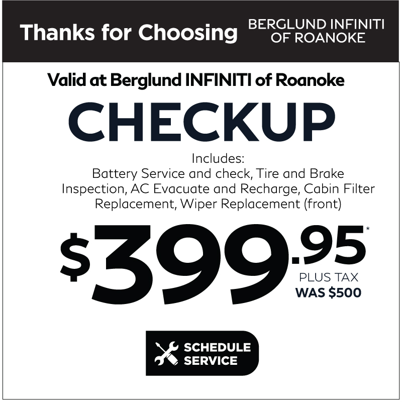 Valid at Berglund INFINITI of Roanoke. Cabin Air Filter Replacement and A/C Disinfectant $199.95 plus tax. Click to schedule Service.