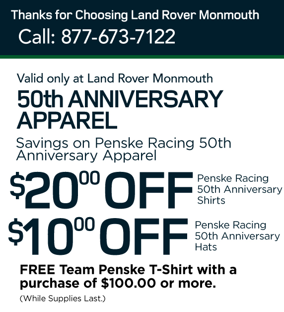 50th Anniversary Apparel-Savings on Penske RAcing 50th Anniversary Apparel. $20.00 OFF Pensk Shirts. $10.00 OFF Penske Hats. Free Team Penske t-shirt with a purchase of $100.00 or more. (While Supplies last)