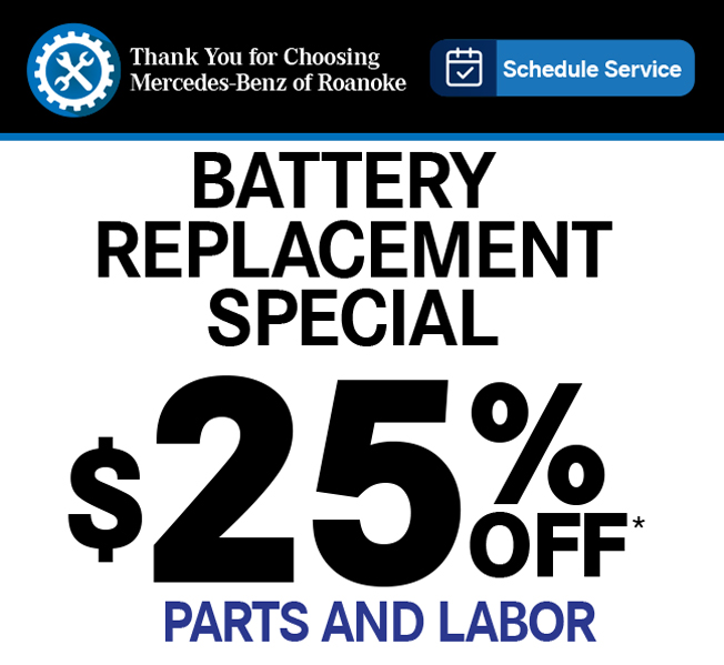 Thank you for choosing Mercedes-Benz of Roanoke. Schedule Service. BATTERY REPLACEMENTSPECIAL-$25.00 OFF Parts and Labor