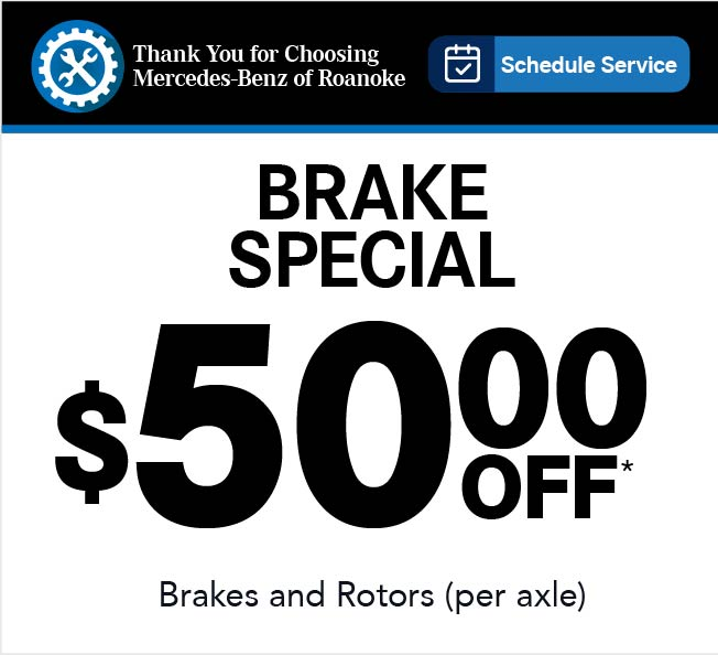 Thank You for Choosing Mercedes-Benz of Roanoke.Schedule Service. Brake Special $50.00 OFF*- Brakes and Rotors (PER AXEL)