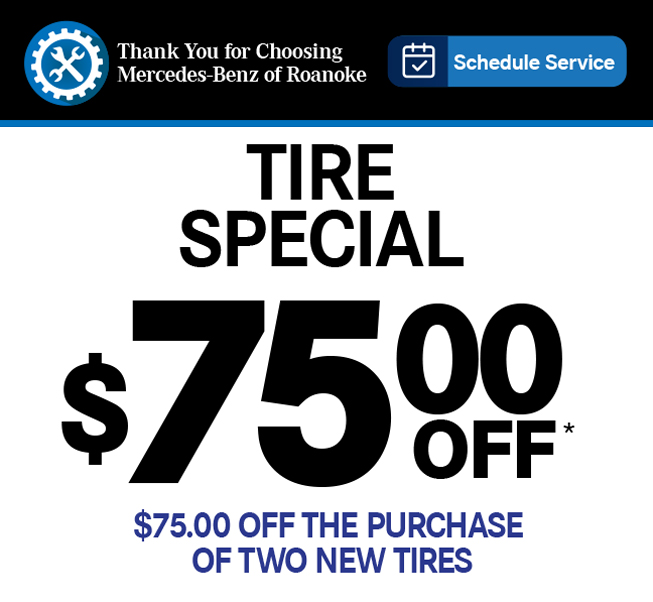 Thank You for Choosing Mercedes-Benz of Roanoke.Schedule Service. Tire Special-$75.00 OFF. $75.00 off the purchase of two new tires.