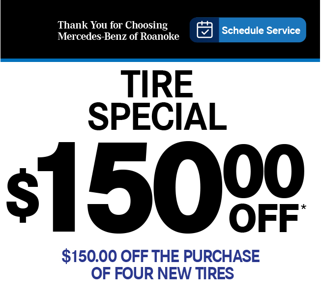 Thank You for Choosing Mercedes-Benz of Roanoke.Schedule Service. Tire Special-$150.00 OFF. $75.00 off the purchase of four new tires.