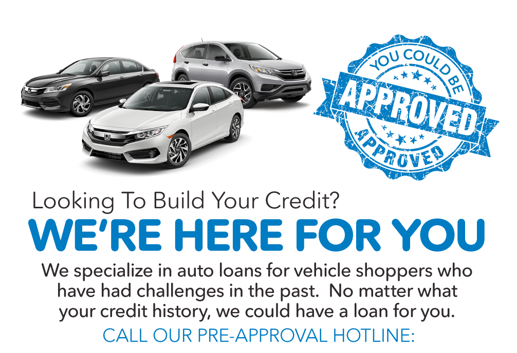 Looking to build your credit? We're here for you. Call our pre-approval hotline: 888-714-6739