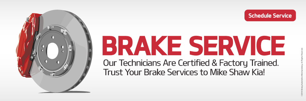 Brake Service.Our Technicians Are Certified & Factory Trained.Trust Your Brake Services to Mike Shaw Kia!