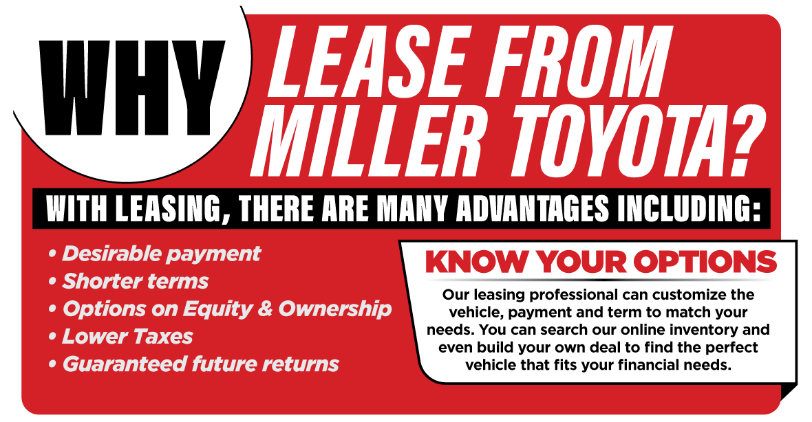 Why lease at Miller Toyota? With leasing, there are many advantages including.