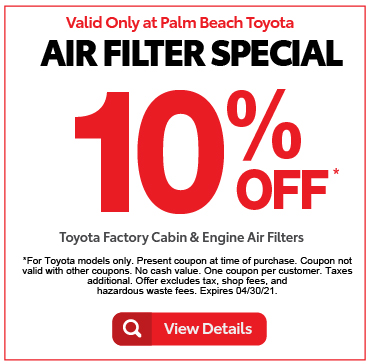 Valid only at Palm Beach ToyotaAir Filter Special 10% OffToyota Factory Cabin & Engine Air Filters. Click for details.