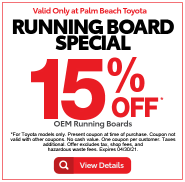Valid only at Palm Beach ToyotaRunning Board Special 15% Off OEM Running Boards. Click for details.