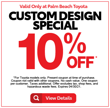 Valid only at Palm Beach ToyotaCustom Design Special 10% Off. Click for Details.