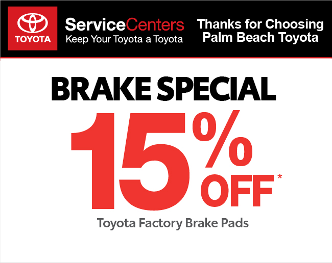 Valid only at Palm Beach ToyotaBrake Special 15% offToyota Factory Brake PadsClick for details.