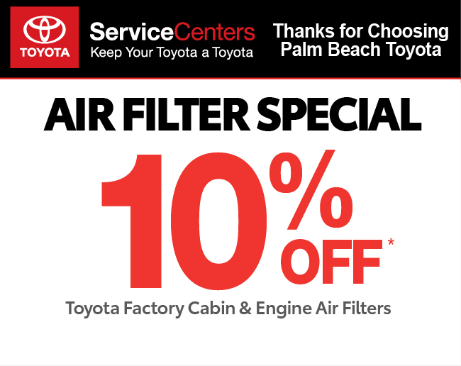 Valid only at Palm Beach ToyotaAir Filter Special 10% OffToyota Factory Cabin & Engine Air Filters.