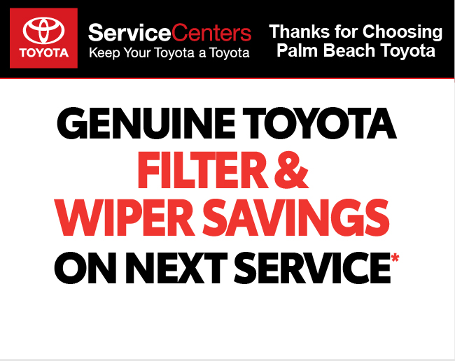 Valid only at Palm Beach ToyotaGenuine Toyota Filter and Wiper Savings on Next Service