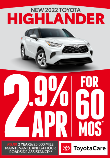 All new Toyota Highlander. 1.9% APR for 60 Months.* Plus 2 years/25K mile maintenance and 24-hour roadside assistance with Toyotacare.** Click for more.