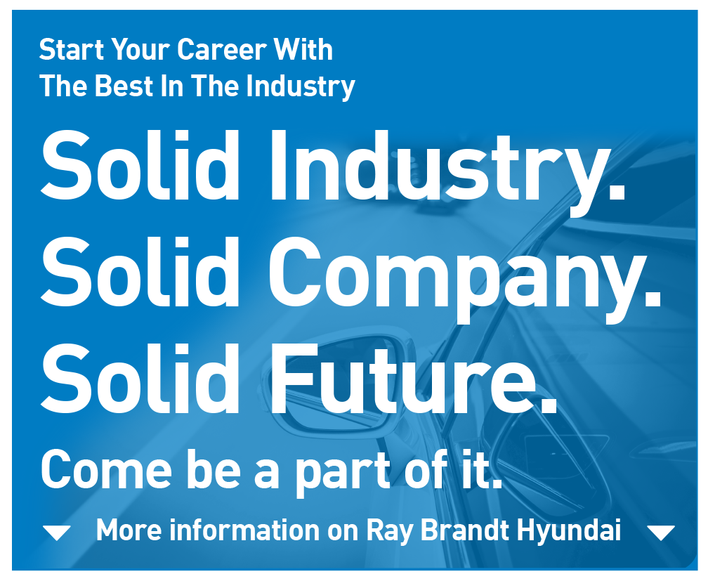 Start your Career with the best in the industry at Ray Brandt Hyundai.