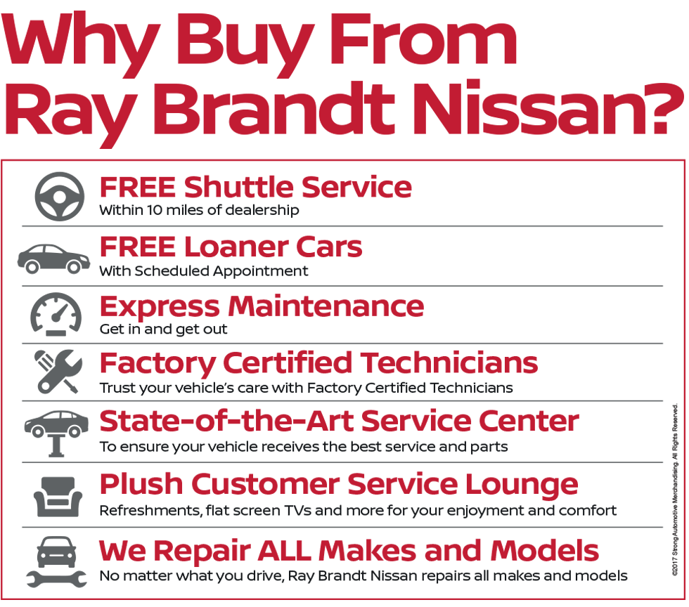 Why Buy from Ray Brandt Nissan? FREE Shuttle Service, FREE Loaner Cars, Express Maintenance, Factory Certified Technicians, State-of-the-Art Service Center, Plush Customer Service Lounge, We Repair ALL Makes and Models and Much More!