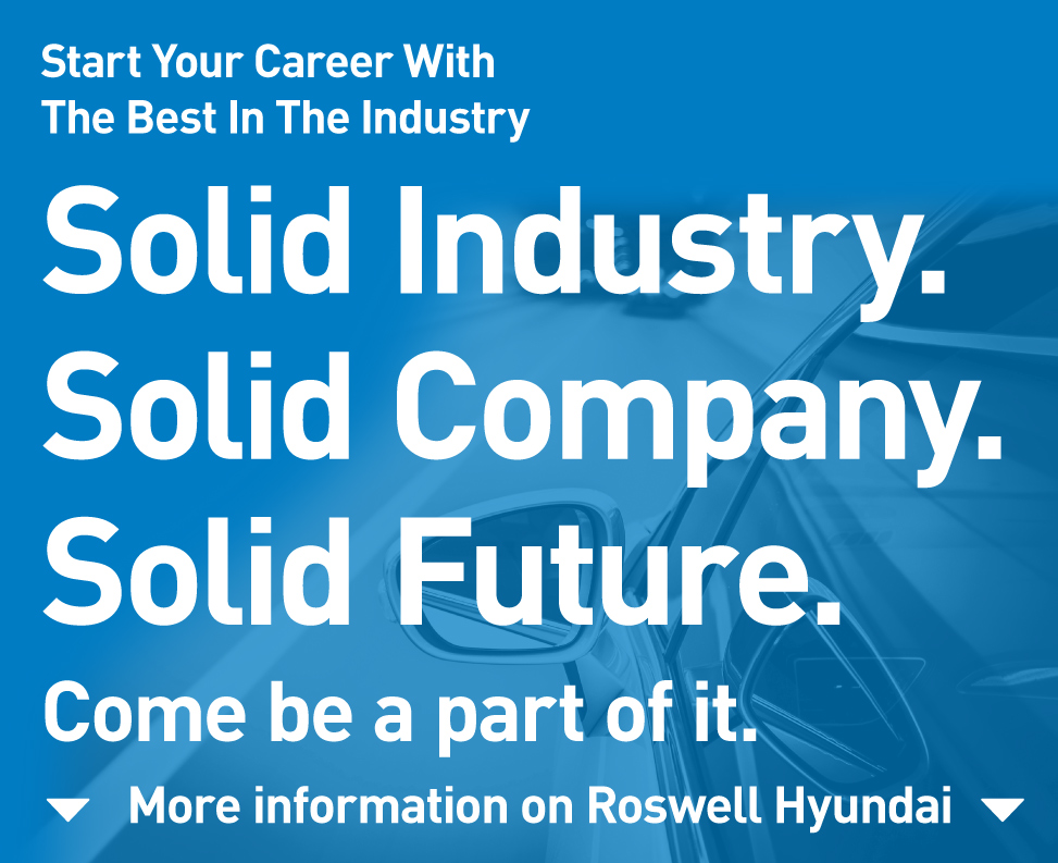 Start your Career with the best in the industry at Roswell Hyundai.