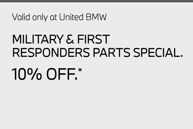 Valid only at United BMW. Military & First Responders Parts 10% Off.