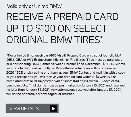 Valid only at United BMW: RECEIVE A PREPAID CARD UP TO $100 ON SELECT ORIGINAL BMW TIRES*. Get details here.