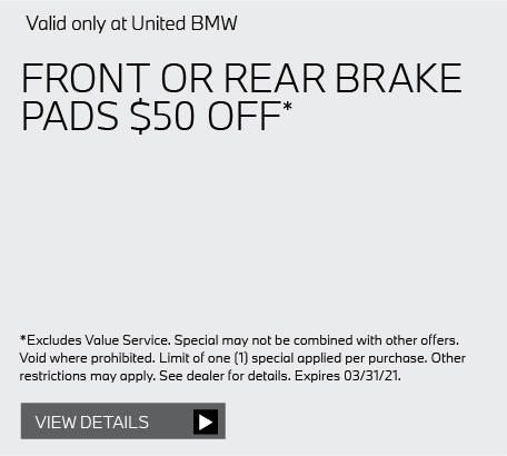 Valid only at United BMW: FRONT OR REAR BRAKE PADS $50 OFF*. Get details here.