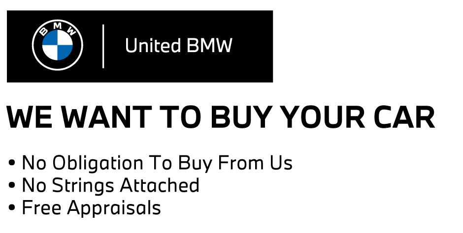 We want to Buy Your Car at United BMW. No Obligation To Buy From Us. No Strings Attached. Free Appraisals.