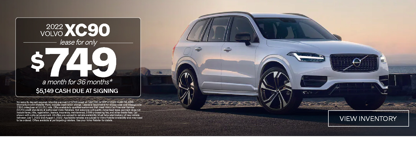 Holiday Safely. New 2021 Volvo XC90 T5 FWD Momentum. Lease for Only $529 a month for 36 months* $4929 due at signing. View Inventory. *No security deposit required. Monthly payment of $529 based on $51,390 MSRP of 2021 XC90 T5 FWD Momentum with Heated Front Seats, Heated Steering Wheel and Metallic Paint, includes destination charge and application of $2,000 Lease Bonus. Lessee is responsible for excess wear and mileage over 10,000 miles/year at $0.25 / mile. Advertised lease payment does not include taxes, title, registration, license, acquisition fee, insurance, maintenance, and $599 processing fees. Car shown with optional equipment. All offers are subject to vehicle availability. Must take delivery of new vehicle between December 1, 2020 and January 4, 2021.