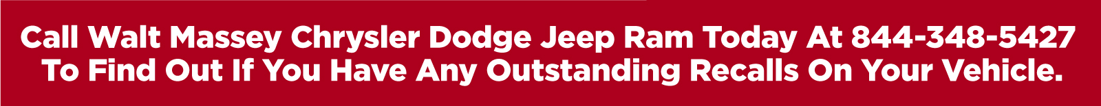 Call Walt Massey Chrysler Dodge Jeep Ram today at 844-348-5427 to find out if you have any outstanding recalls on your vehicle