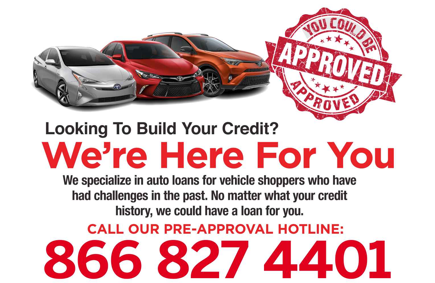 Call our pre-approval hotline 866-827-4401. We are here for you